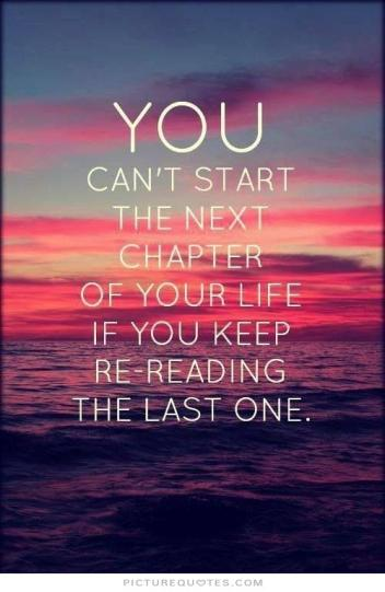 you-cant-start-the-next-chapter-of-your-life-if-you-keep-rereading-the-last-one-quote-1